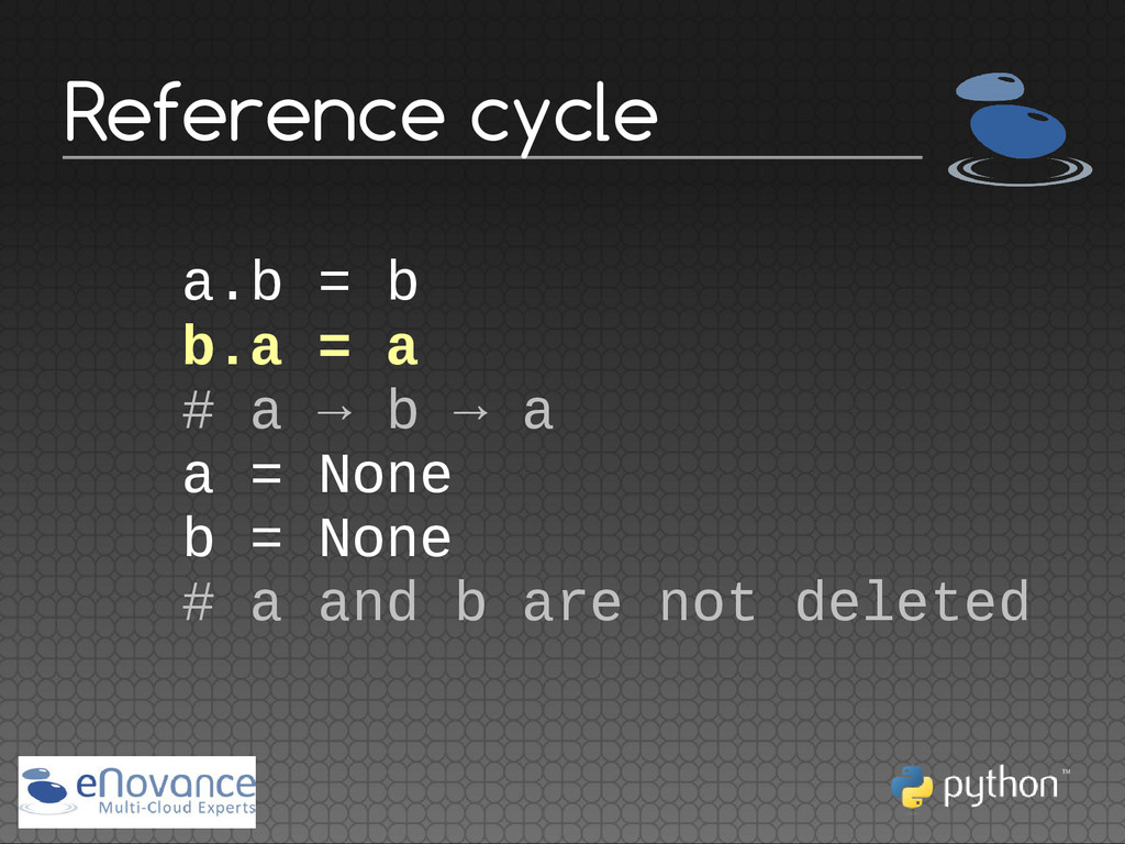 a.b = b b.a = a # a → b → a a = None b = None #...