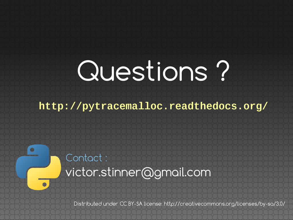 Questions ? http://pytracemalloc.readthedocs.or...