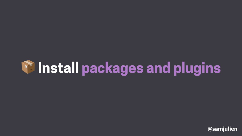 Install packages and plugins @samjulien