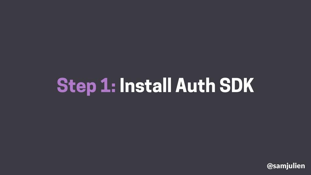 Step 1: Install Auth SDK @samjulien