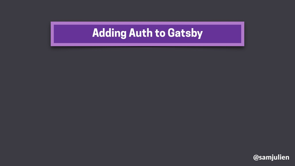 Adding Auth to Gatsby @samjulien