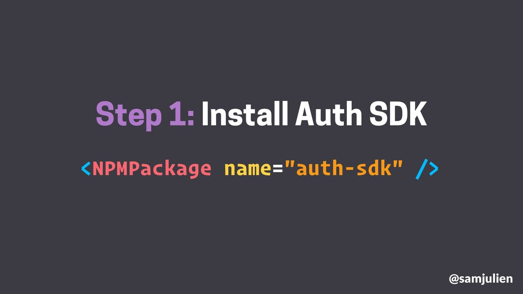 """Step 1: Install Auth SDK <NPMPackage name=""""auth..."""