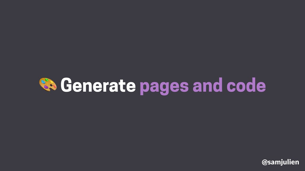 Generate pages and code @samjulien