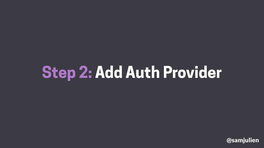 Step 2: Add Auth Provider @samjulien