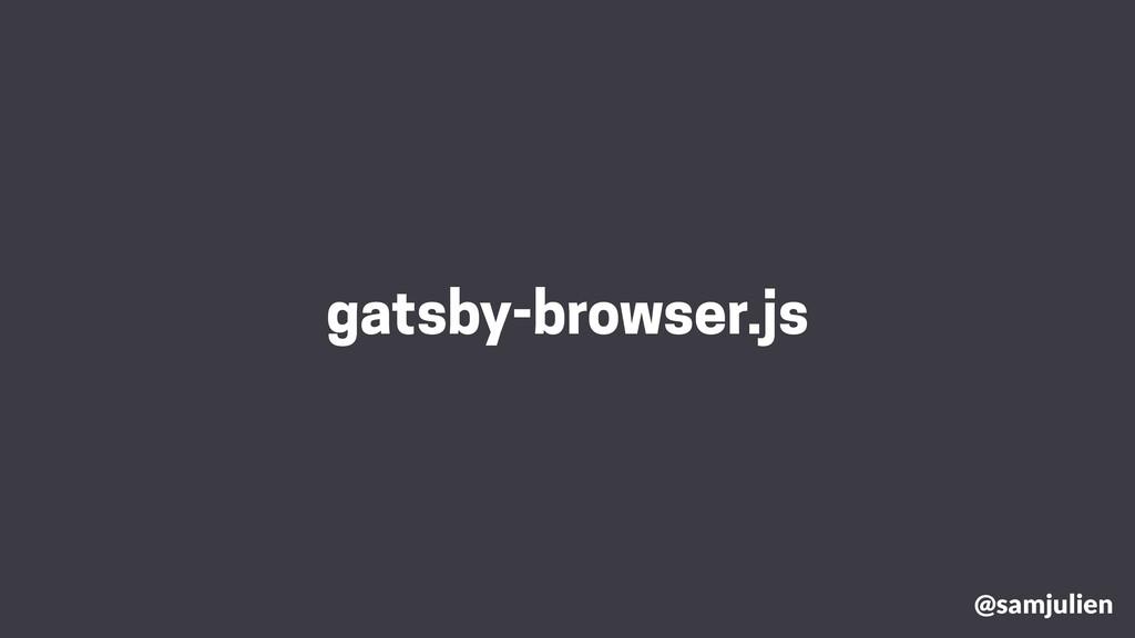 gatsby-browser.js @samjulien
