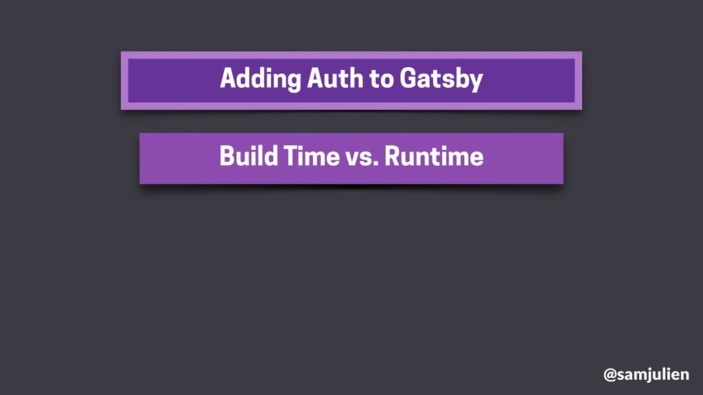 Adding Auth to Gatsby @samjulien Build Time vs....
