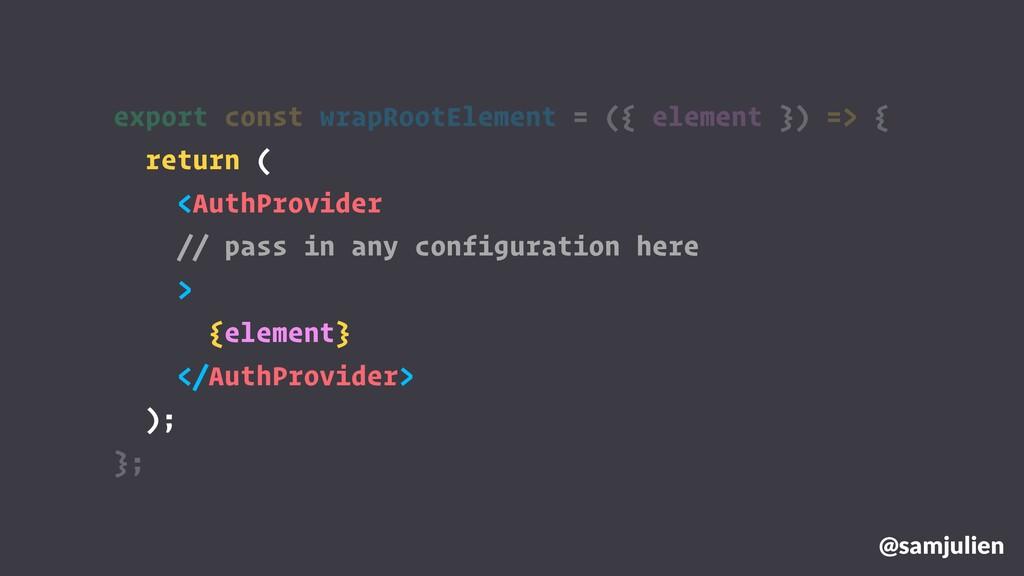 export const wrapRootElement = ({ element }) =>...