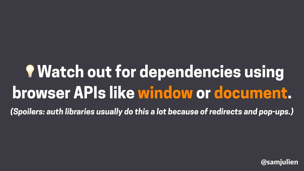 Watch out for dependencies using browser APIs l...