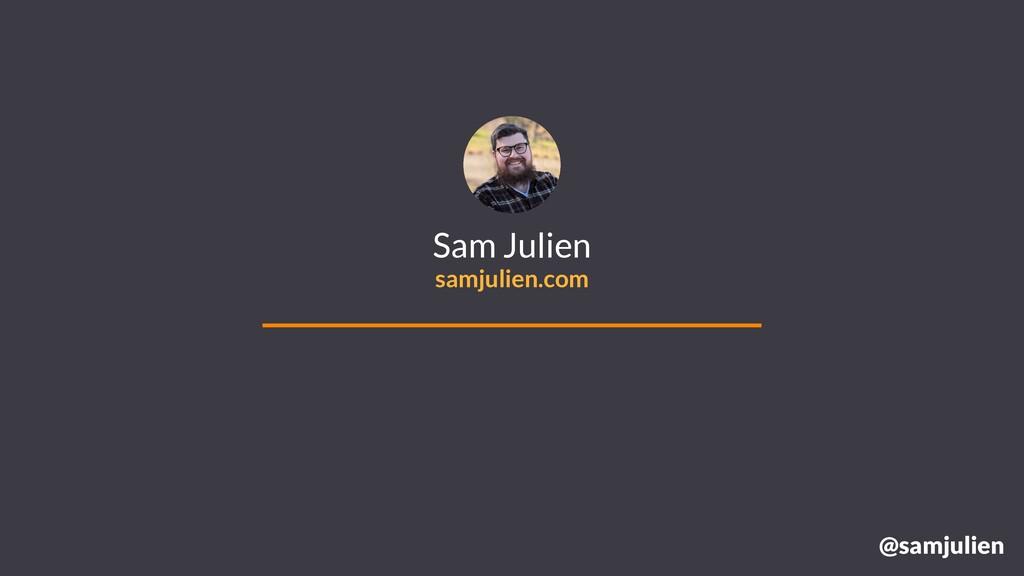 @samjulien Sam Julien samjulien.com