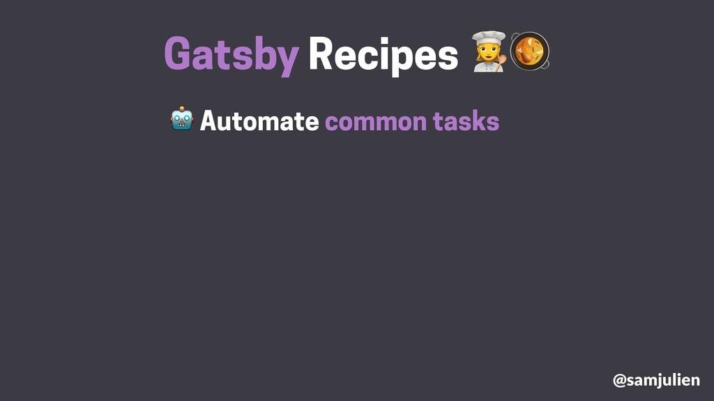 Automate common tasks Gatsby Recipes # @samjul...