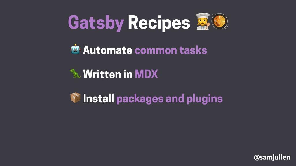 Automate common tasks Gatsby Recipes #  Instal...