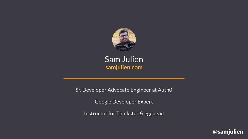 @samjulien Sam Julien samjulien.com Sr. Develop...