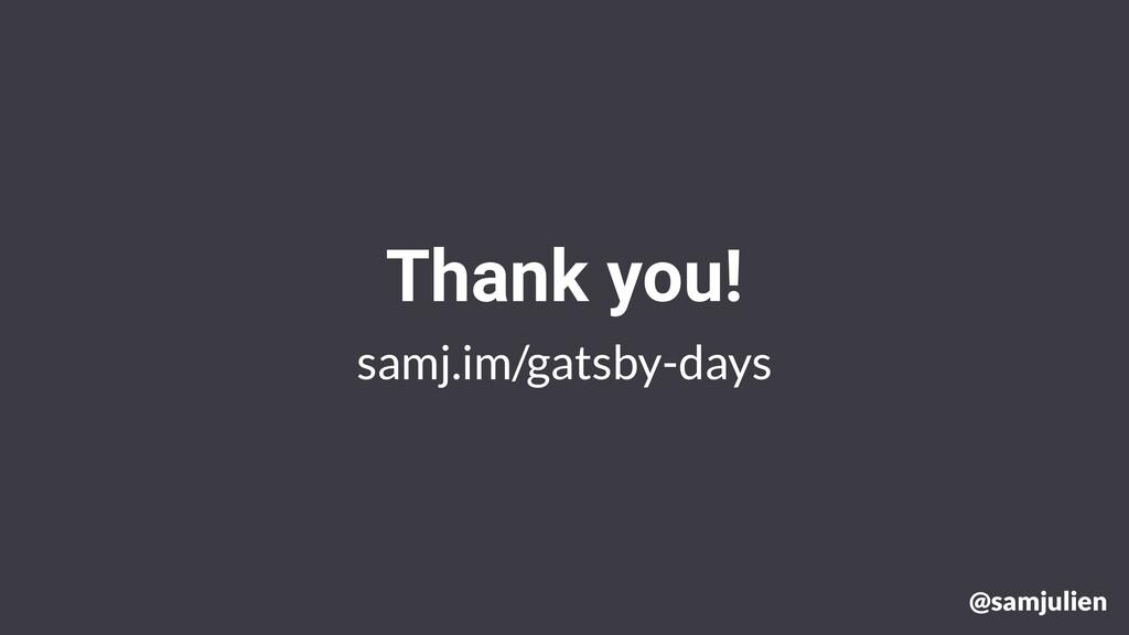 samj.im/gatsby-days Thank you! @samjulien