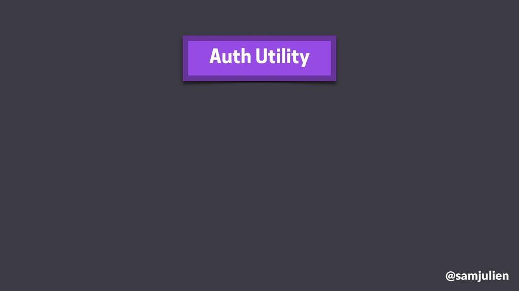 @samjulien Auth Utility