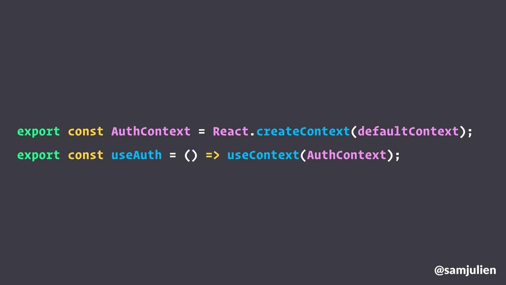 @samjulien export const AuthContext = React.cre...