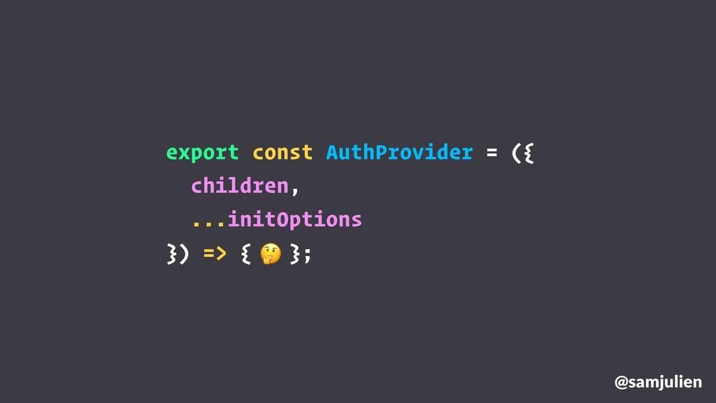 @samjulien export const AuthProvider = ({ child...