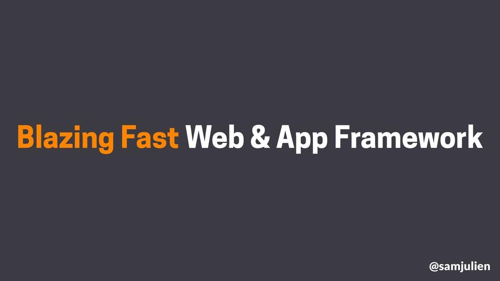 Blazing Fast Web & App Framework @samjulien