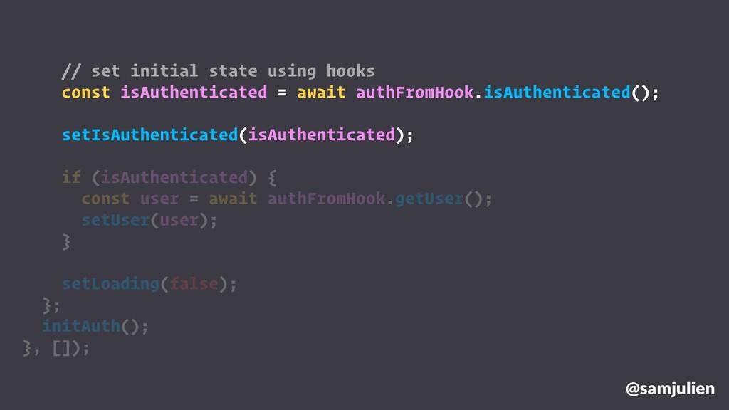 @samjulien // set initial state using hooks con...