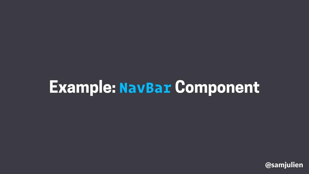 Example: NavBar Component @samjulien