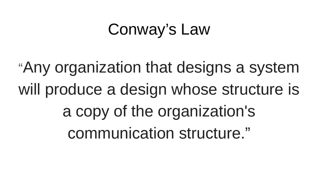 """Conway's Law """"Any organization that designs a s..."""