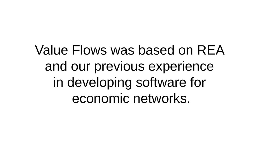 Value Flows was based on REA and our previous e...