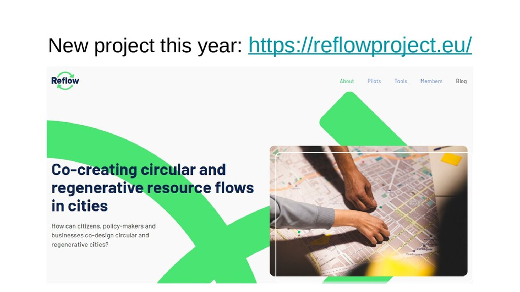 New project this year: https://reflowproject.eu/