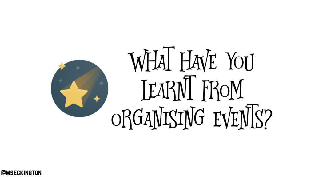 @mseckington What have you learnt from organisi...