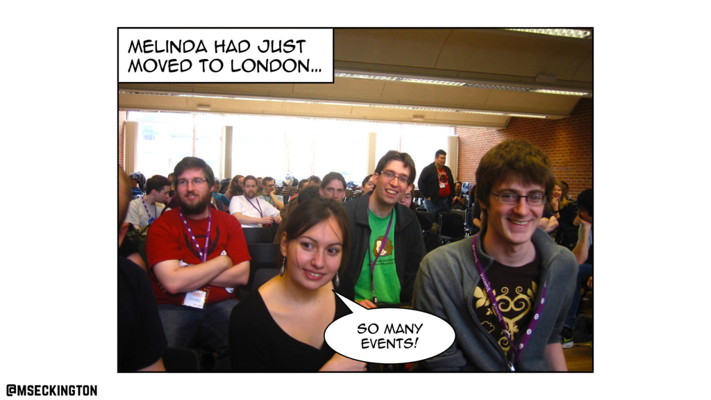 melinda had just moved to london… So many event...
