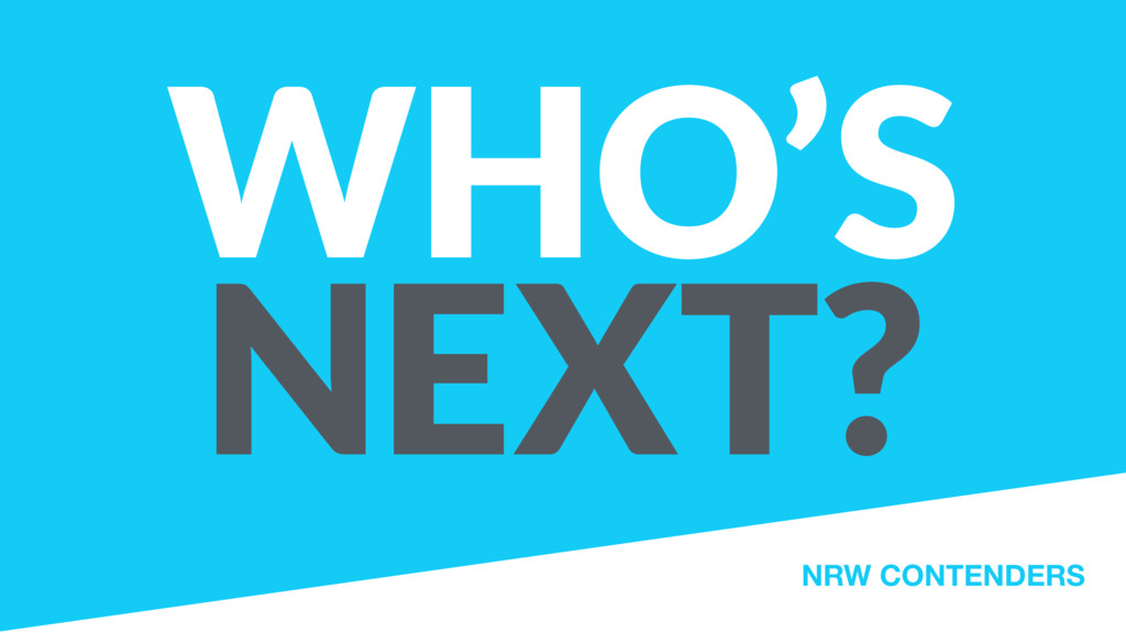 WHO'S NEXT? NRW CONTENDERS