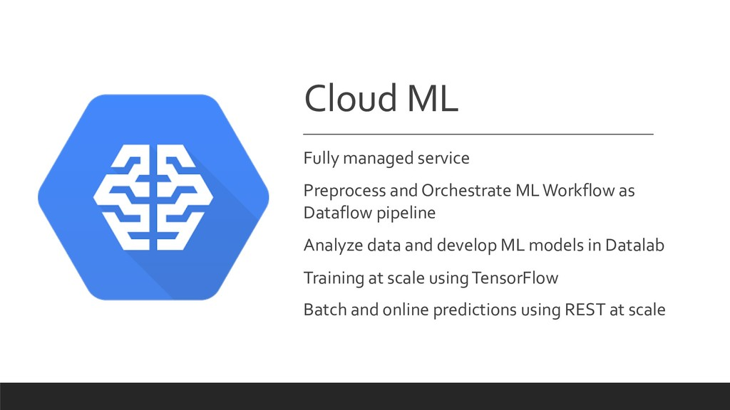 Cloud ML Fully managed service Preprocess and O...