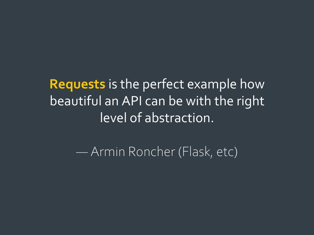 Requests is the perfect example how beautiful a...