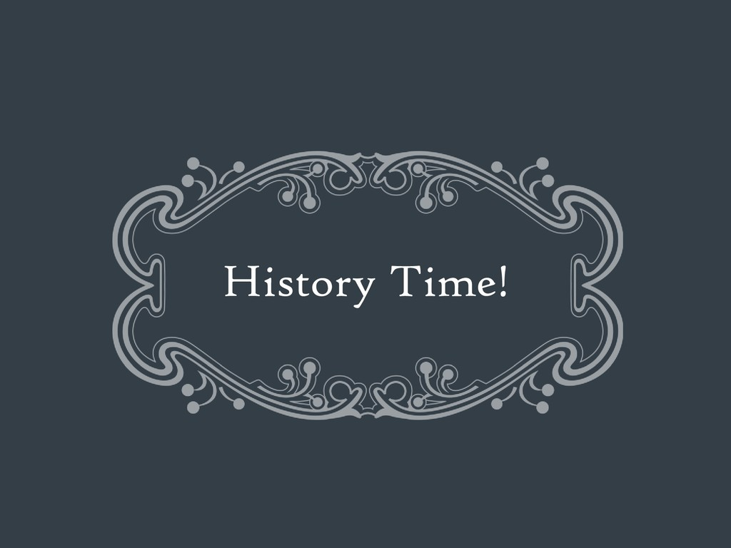 History Time!
