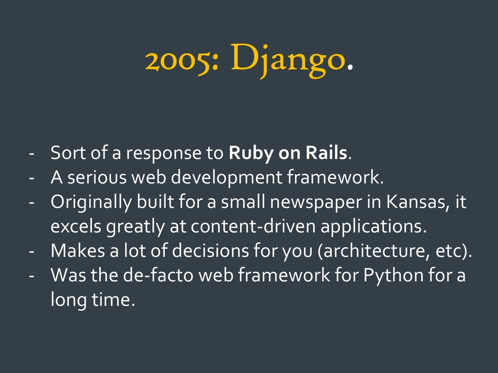 2005: Django. - Sort of a response to Ruby on R...