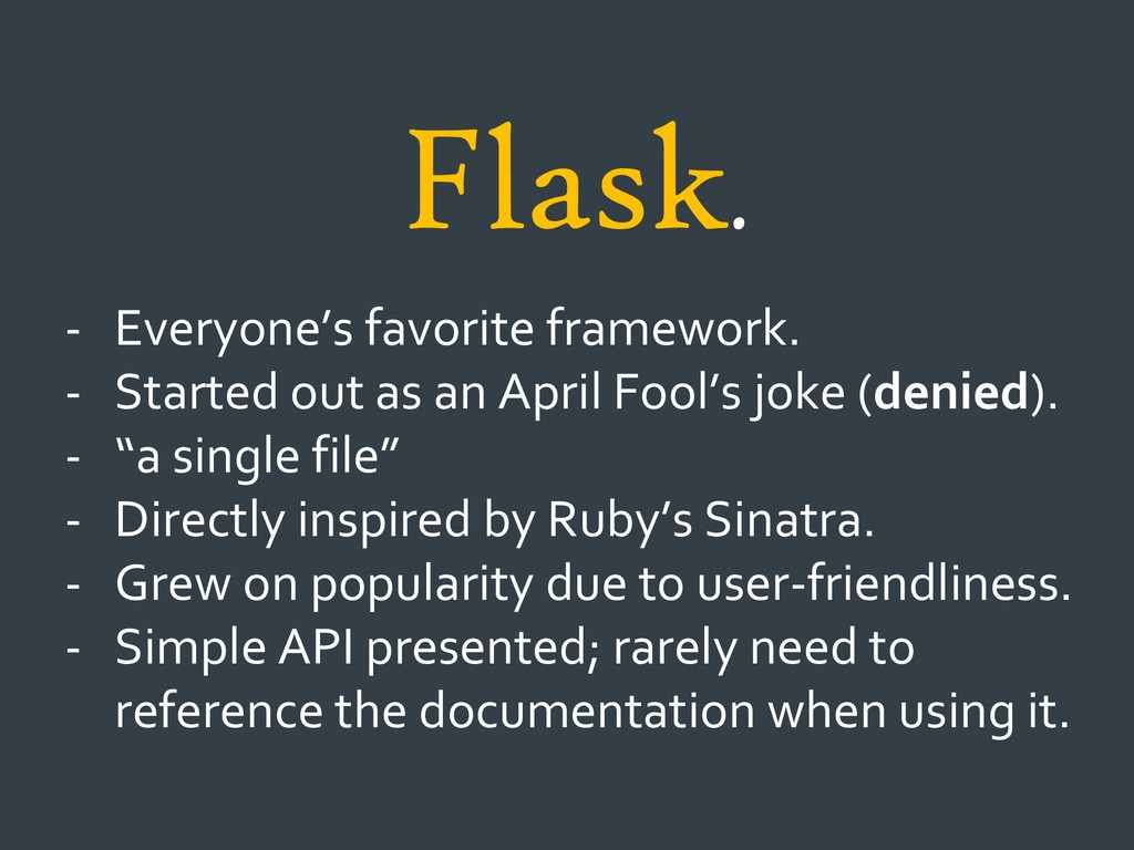 Flask. - Everyone's favorite framework. - Start...