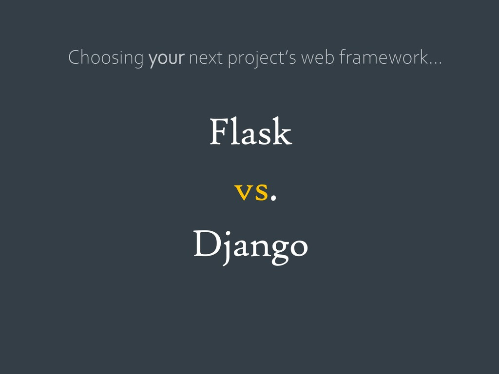 vs. Flask Django Choosing your next project's w...