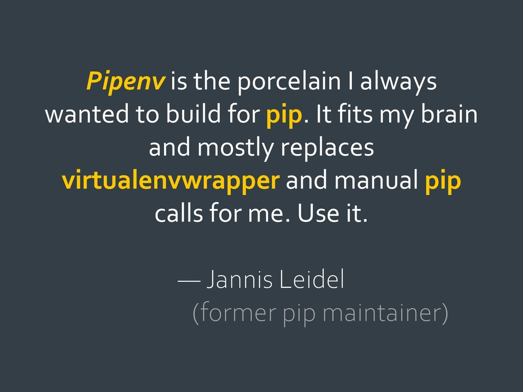 Pipenv is the porcelain I always wanted to buil...