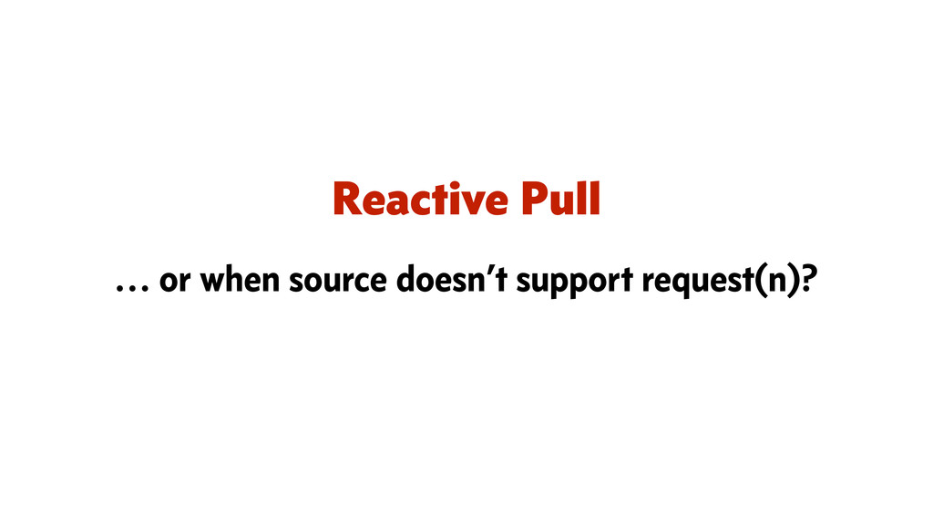 Reactive Pull … or when source doesn't support ...