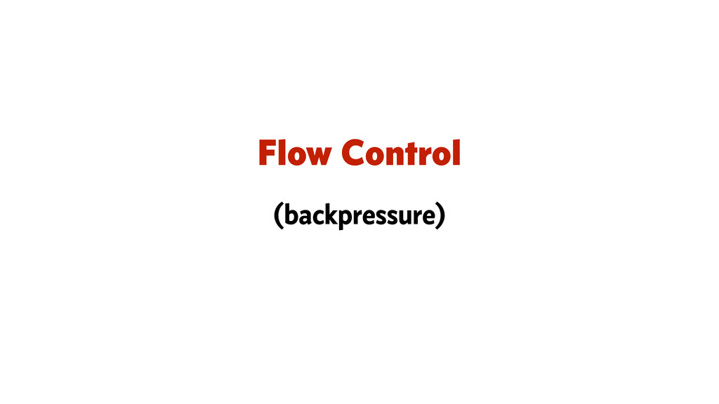 Flow Control (backpressure)