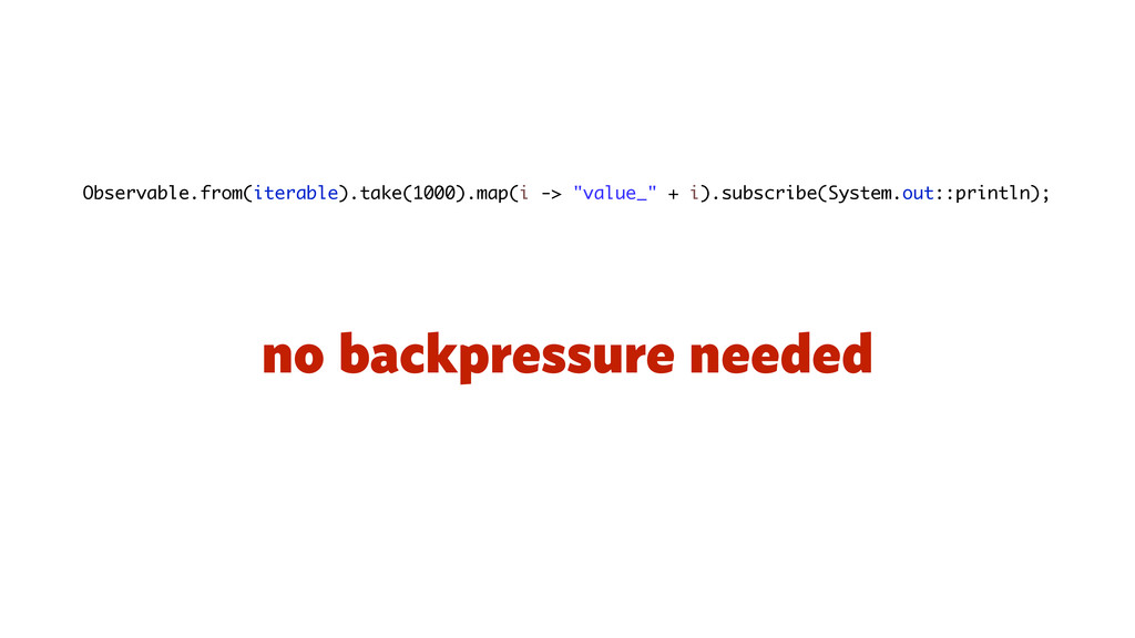 no backpressure needed Observable.from(iterable...
