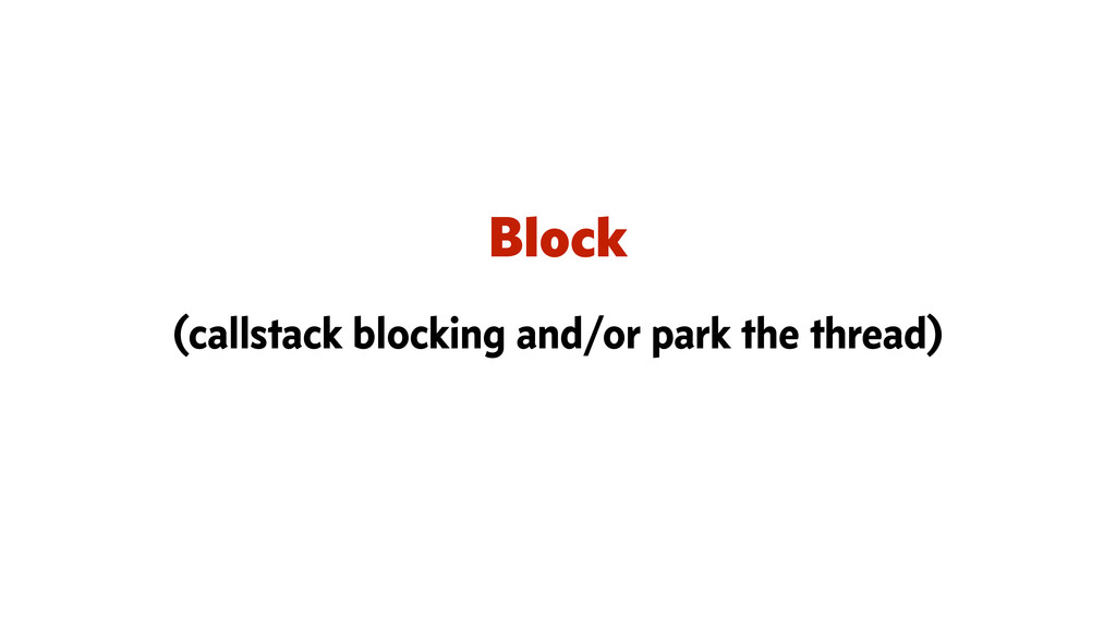 Block (callstack blocking and/or park the threa...