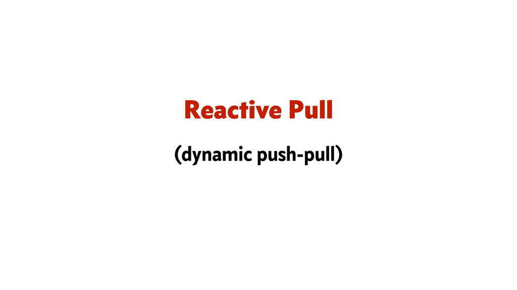 Reactive Pull (dynamic push-pull)