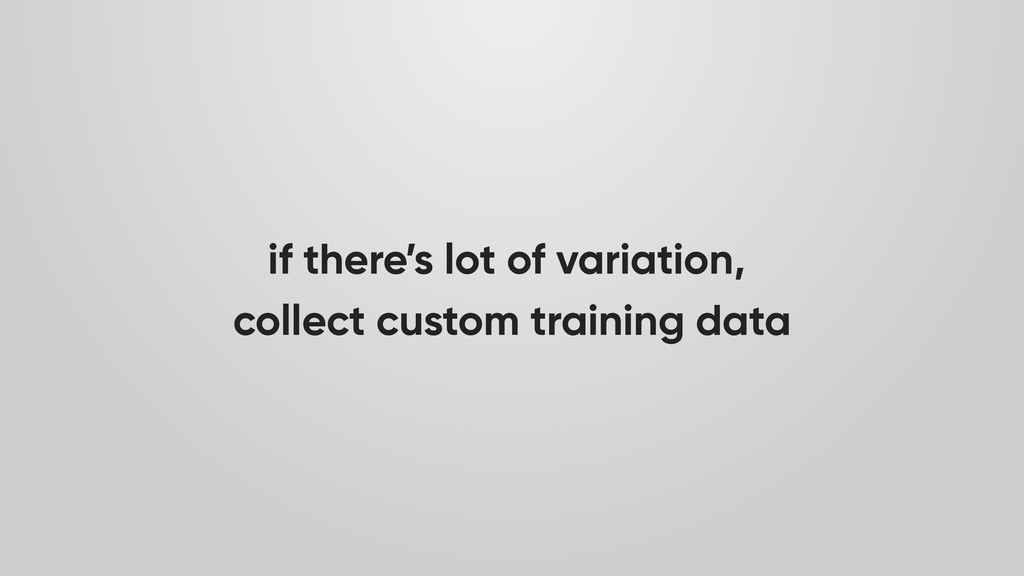 if there's lot of variation, collect custom tra...