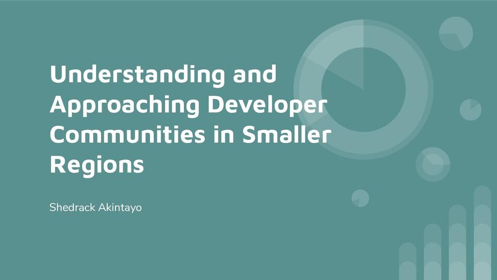 Understanding and Approaching Developer Communi...