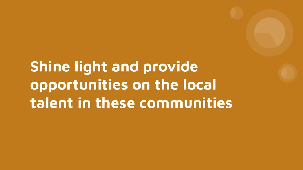 Shine light and provide opportunities on the lo...