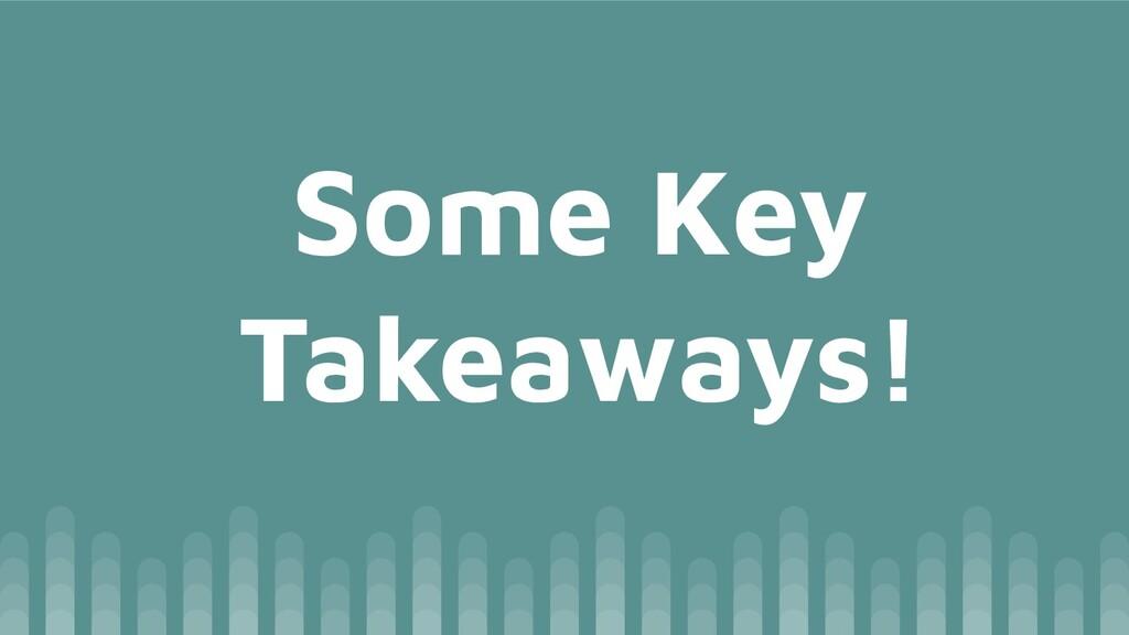 Some Key Takeaways!
