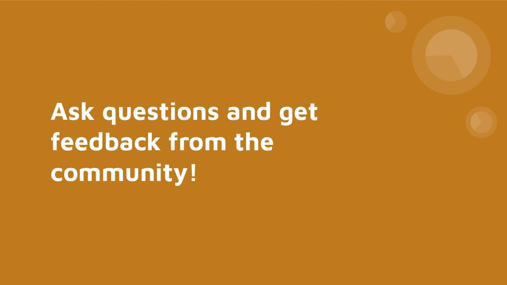 Ask questions and get feedback from the communi...