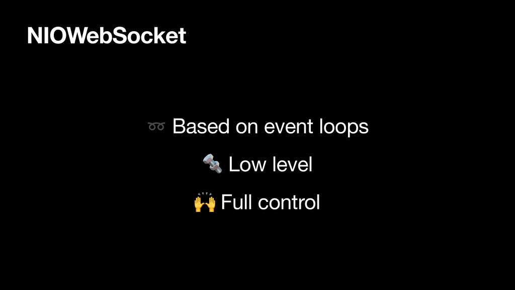 NIOWebSocket ➿ Based on event loops   Low level...