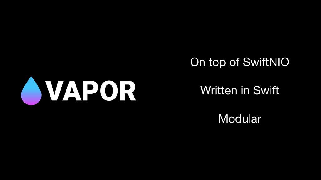 On top of SwiftNIO  Written in Swift  Modular