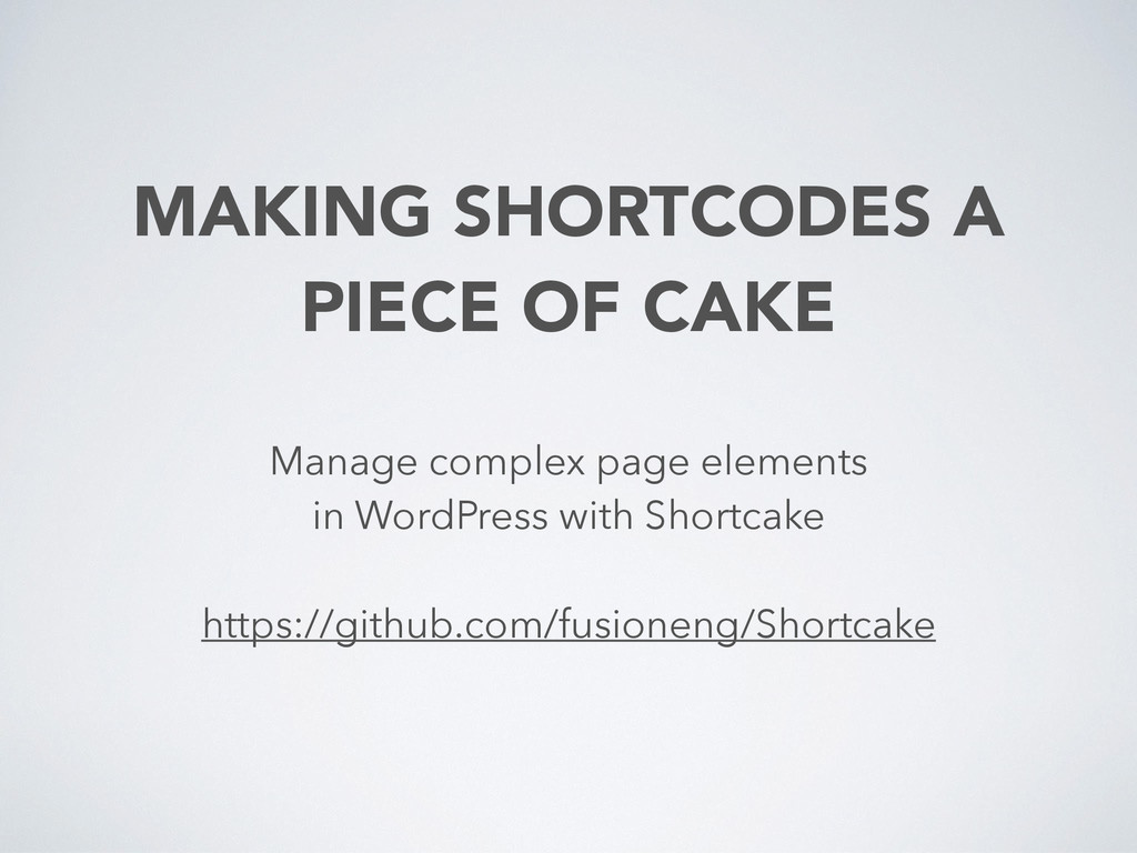 MAKING SHORTCODES A PIECE OF CAKE Manage comple...