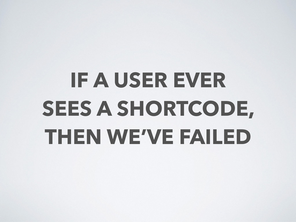 IF A USER EVER  SEES A SHORTCODE,  THEN WE'VE...